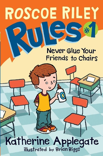 #1: Never Glue Your Friends to Chairs (Roscoe Riley Rules)