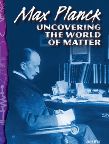 5-4) Physical Science: Max Planck Uncovering the world of Matter (TCM-Science Readers)