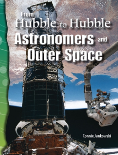 5-24) Earth and Space: From Hubble to Hubble: Astronomers and Outer Space (TCM-Science Readers)